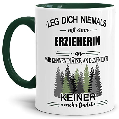 Tassendruck Berufe-Tasse Leg Dich Niemals mit Einer Erzieherin an - Geschenk-Idee/Büro/Job/Arbeit/Witzig/Lustig/Innen & Henkel Dunkelgrün