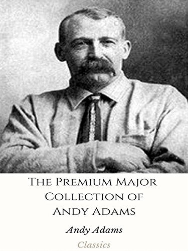 The Premium Major Collection of Andy Adams: (Collection Includes A Texas Matchmaker, Cattle Brands, Hawaiian Sea Hunt Mystery, The Outlet, Wells Brothers, And More) (English Edition)