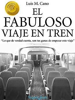 El fabuloso viaje en tren: Viaje al éxito de [Cano, Luis María]