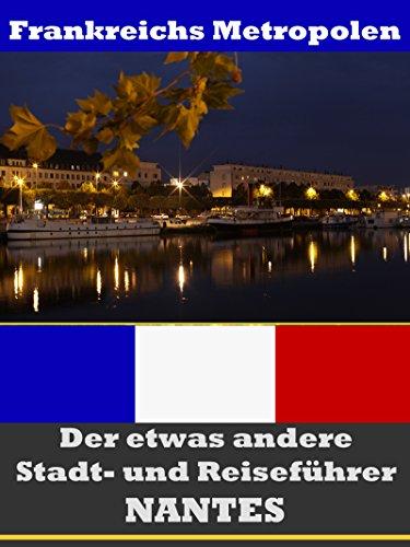 Nantes - Der etwas andere Stadt- und Reiseführer - Mit Reise - Wörterbuch Deutsch-Französisch