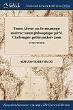 Telecharger Livres Timon Alceste Ou Le Misantrope Moderne Roman Philosophique Par M Charlemagne Publie Par Jules Janin Tome Premier (PDF,EPUB,MOBI) gratuits en Francaise