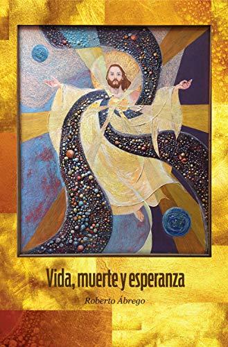 Vida, muerte y esperanza por Roberto Ábrego
