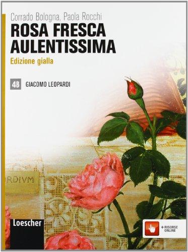 Rosa fresca aulentissima. Vol. 4B: Giacomo Leopardi. Ediz. gialla. Per le Scuole superiori. Con espansione online