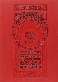 AntologÍa del decadentismo, 1880-1900: perversión, neurastenia y anarquía en Francia par  Jean... [et al.] Lorrain