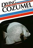 Diving Cozumel (Aqua Quest Diving Series) by Steve Rosenberg (1994-12-29)