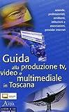 Guida alla produzione Tv, video e multimediale in Toscana