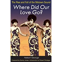 Where Did Our Love Go?: The Rise and Fall of the Motown Sound (Music in American Life) by Nelson George (2007-10-08)