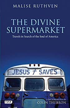 Divine Supermarket, The: Travels in Search of the Soul of America by [Malise, Ruthven]