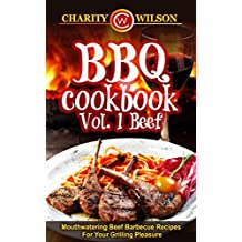 BBQ Cookbook: Vol. 1 Beef Mouthwatering Beef Barbecue Recipes For Your Grilling Pleasure (BBQ Cookbooks Barbecue Recipes)