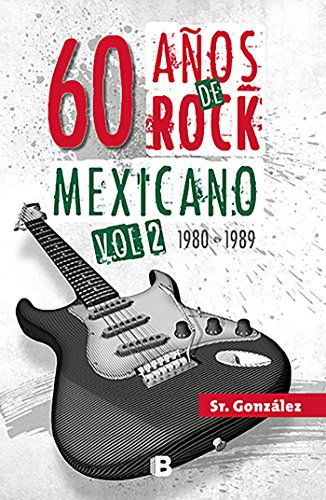 60 años de rock mexicano. Vol. 2: 1980-1989 (Spanish Edition) - Mexico Tri De El
