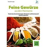 Feine Gewürze aus dem Thermomix®: Kräutersalz, Gewürzmischungen, Würzpasten und Aromazuckerli RatzFatz zubereiten