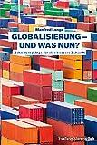 Globalisierung – und was nun?: Zehn Vorschläge für eine bessere Zukunft
