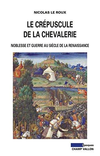 Le crpuscule de la chevalerie : Noblesse et guerre au sicle de la Renaissance