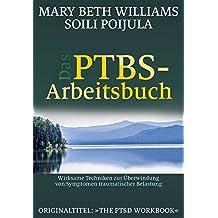Das PTBS-Arbeitsbuch: Wirksame Techniken zur Überwindung von Symptomen traumatischer Belastung