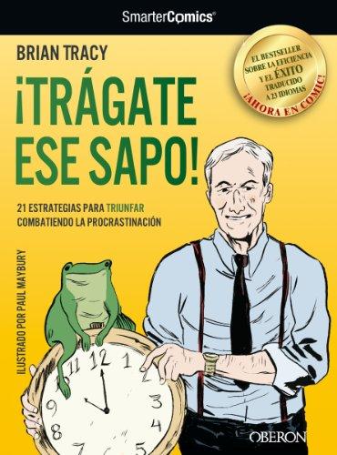 ¡Trágate ese sapo! 21 estrategias para TRIUNFAR combatiendo la procrastinación (Libros Singulares) por Brian Tracy