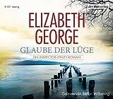 Glaube der Lüge: Ein Inspector-Lynley-Roman von Elizabeth George Ausgabe gekürzte Lesung (2012)