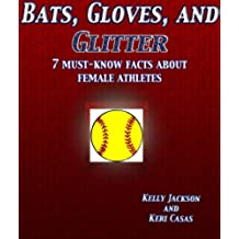 Bats, Gloves, and Glitter: 7 Must-Know Facts about Female Athletes (English Edition)