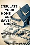 Insulate Your Home and Save Money – Polyurethane Insulation