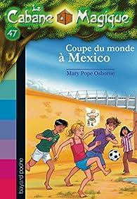 La Cabane Magique, tome 47 : Coupe du monde à Mexico par Mary Pope Osborne