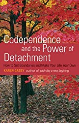 Codependence and the Power of Detachment: How to Set Boundaries and Make Your Life Your Own