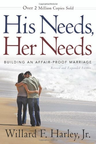 His Needs, Her Needs: Building an Affair-Proof Marriage by Harley, Willard F. Jr. (2011) Hardcover
