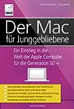 Der Mac für Junggebliebene: Ein Einstieg in die Welt der Apple Computer für die Generation 50+ - für OS X Mavericks