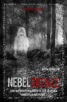 Nebelgrenze: Sind wir bereit, den Toten die Tür zu öffnen (Vakkerville Mysteries 2) (German Edition) by [Serkalow, Anton]