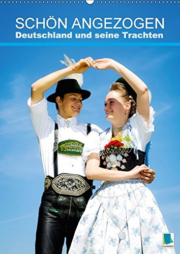 Deutschland und seine Trachten: Schön angezogen (Wandkalender 2018 DIN A2 hoch): Tradition unter weiß-blauem Himmel (Monatskalender, 14 Seiten ) ... [Kalender] [Apr 01, 2017] CALVENDO, (Region Trachten 1)
