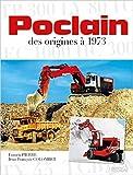 Poclain, des origines à 1973 de Francis Pierre,Jean-François Colombet ( 20 février 2015 ) - Histoire & Collections (20 février 2015) - 20/02/2015