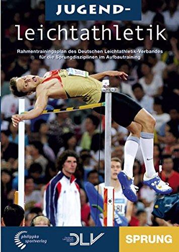Jugendleichtathletik - Sprung: Offizieller Rahmentrainingsplan des Deutschen Leichathletik-Verbandes für die Sprungdisziplinen im Aufbautraining