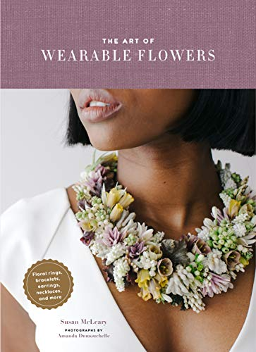 The Art of Wearable Flowers: Floral Rings, Bracelets, Earrings, Necklaces, and More (English Edition)
