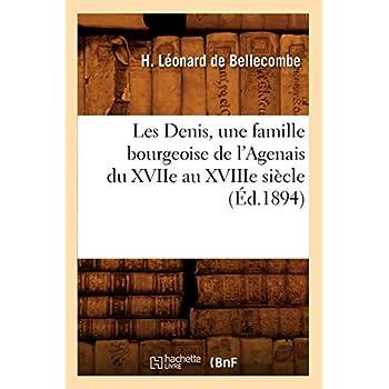 Les Denis, une famille bourgeoise de l'Agenais du XVIIe au XVIIIe siècle , (Éd.1894)