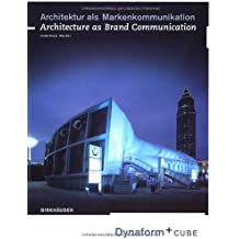 Architektur als Markenkommunikation / Architecture as Brand Communication: Dynaform und Cube: Dynaform + Cube