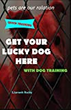 #2: GET YOUR LUCKY DOG HERE: with dog training