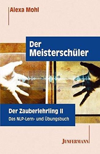 Der Meisterschüler. Der Zauberlehrling 2. Das NLP Lern- und Übungsbuch.