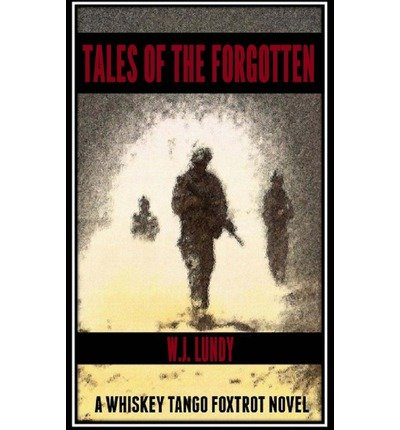 [ TALES OF THE FORGOTTEN: A WHISKEY TANGO FOXTROT NOVEL ] BY Lundy, W J ( AUTHOR )May-08-2013 ( Paperback )