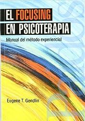 El Focusing En Psicoterapia (Psicologia, Psiquiatria, Psicoterapia / Psychology, Psychiatry, Psychotherapy)