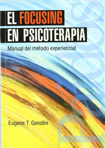 El Focusing En Psicoterapia/ Focusing-oriented Psychotherapy: Manual Del Metodo Experiencial / Manual of Experiential Method (Psicologia, Psiquiatria, ... / Psychology, Psychiatry, Psychotherapy)