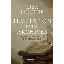 Temptation in the Archives: Essays in Golden Age Dutch Culture