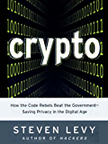 Crypto: How the Code Rebels Beat the Government--Saving Privacy in the Digital Age (Penguin Press Science)