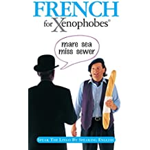 French for Xenophobes: Speak the Lingo by Speaking English (Xenophobe's Guides) by Drew Launay (31-Jul-2003) Paperback