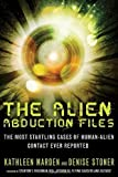 Alien Abduction Files: The Most Startling Cases of Human Alien Contact Ever Reported by Kathleen Marden, Denise Stoner ( 2013 )
