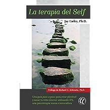 La terapia del Self: Una guía paso a paso para crear plenitud y sanar tu niño interior utilizando IFS, una psicoterapia nueva e innovadora