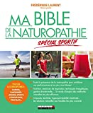 Ma bible de la naturopathie spécial sportif: Toutes les disciplines : marche, randonnée, jogging,...