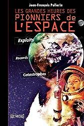 Les grandes heures des pionniers de l'espace : Exploits, Records, Catastrophes