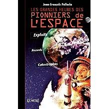 Les grandes heures des pionniers de l'espace: Exploits, records, catastrophes