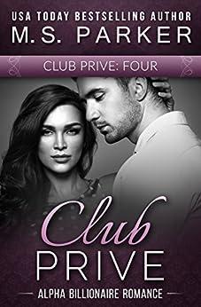 Club Prive Part 4: Alpha Billionaire Romance by [Parker, M. S.]