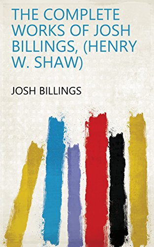 The Complete Works of Josh Billings, (Henry W. Shaw) (English Edition)