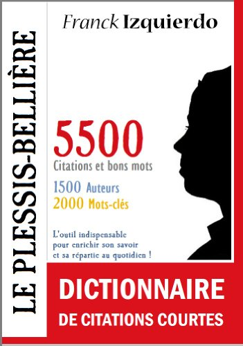Le Plessis-Bellière : Dictionnaire de citations courtes - 5500 citations et bons mots par Franck Izquierdo