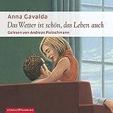 Das Wetter ist schön, das Leben auch: 1 CD - Anna Gavalda